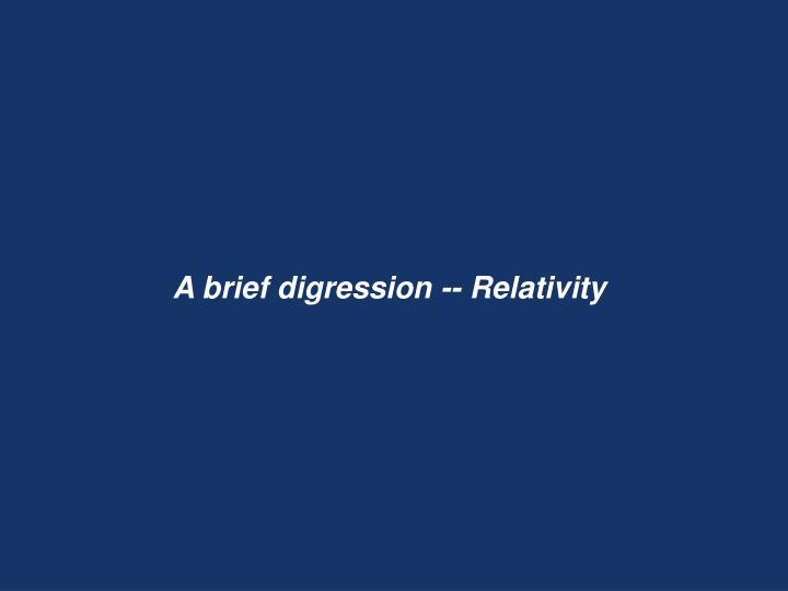 A brief digression -- Relativity