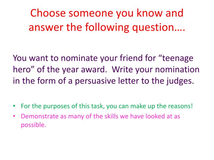 Choose someone you know and answer the following question….