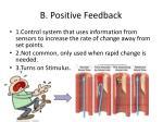 b positive feedback