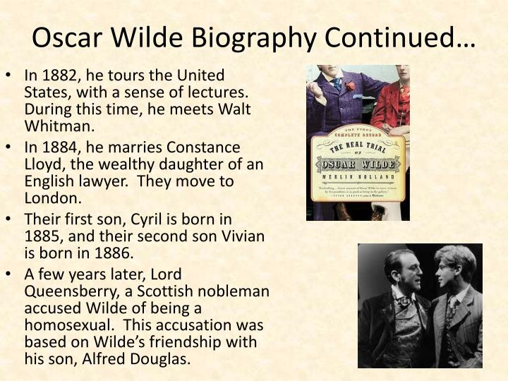 oscar wilde biography essay Essay from the archive: oscar wilde in belfast essay from the archive: oscar wilde in belfast  his american tour was a huge success, and as the late richard ellmann has written in his biography of wilde in 1987: 'lf america did not bend the knee to its conqueror, half the united states and half of canada had been lectured to, and the.