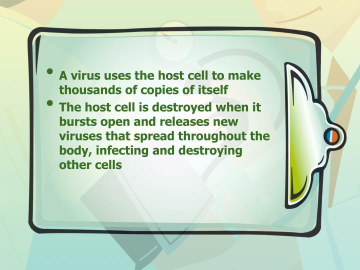 A virus uses the host cell to make thousands of copies of itself