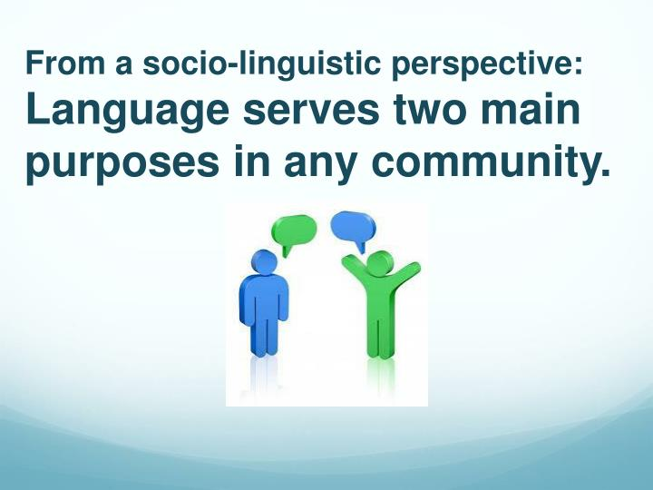 From a socio-linguistic perspective: