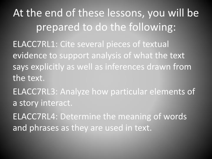 At the end of these lessons, you will be prepared to do the following: