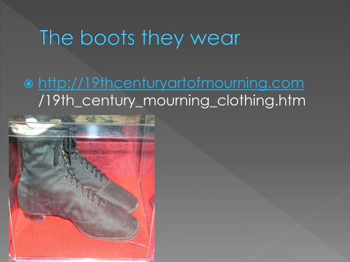 The boots they wear