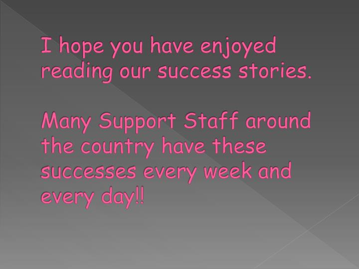 I hope you have enjoyed reading our success stories.