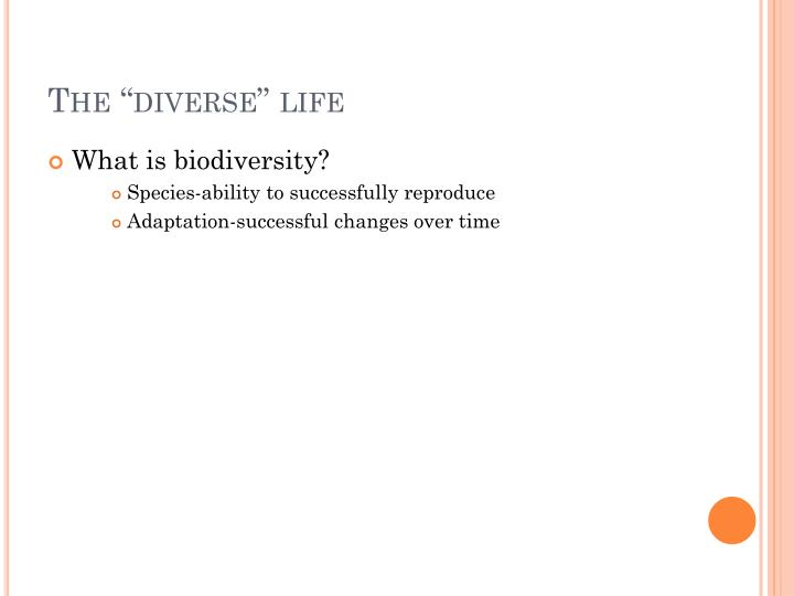 The diverse life