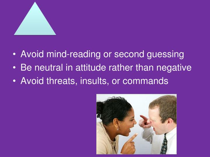 Avoid mind-reading or second guessing