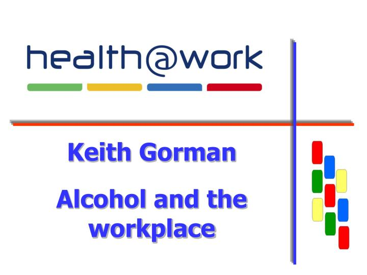 keith gorman alcohol and the workplace n.