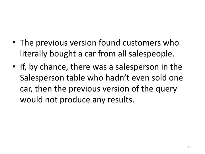 The previous version found customers who literally bought a car from all salespeople.