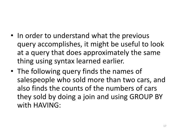 In order to understand what the previous query accomplishes, it might be useful to look at a query that does approximately the same thing using syntax learned earlier.