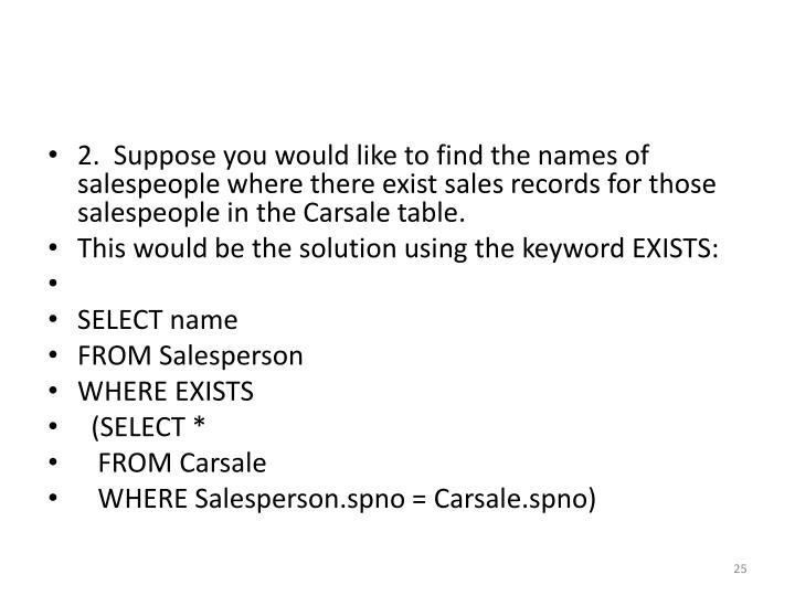 2.  Suppose you would like to find the names of salespeople where there exist sales records for those salespeople in the