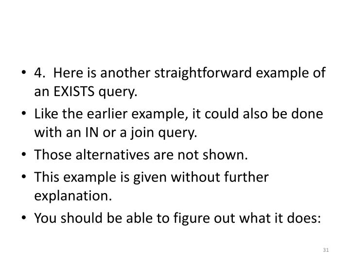 4.  Here is another straightforward example of an EXISTS query.