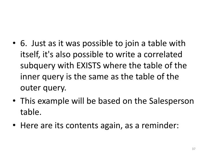 6.  Just as it was possible to join a table with itself, it's also possible to write a correlated