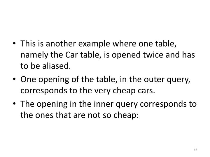 This is another example where one table, namely the Car table, is opened twice and has to be aliased.