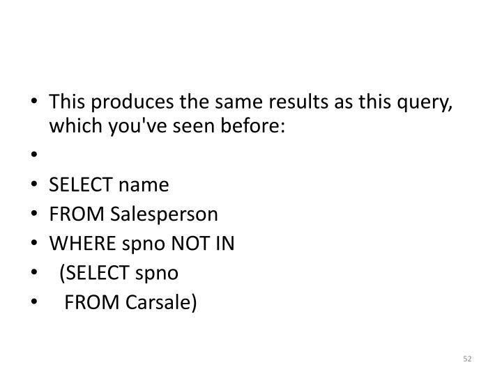 This produces the same results as this query, which you've seen before: