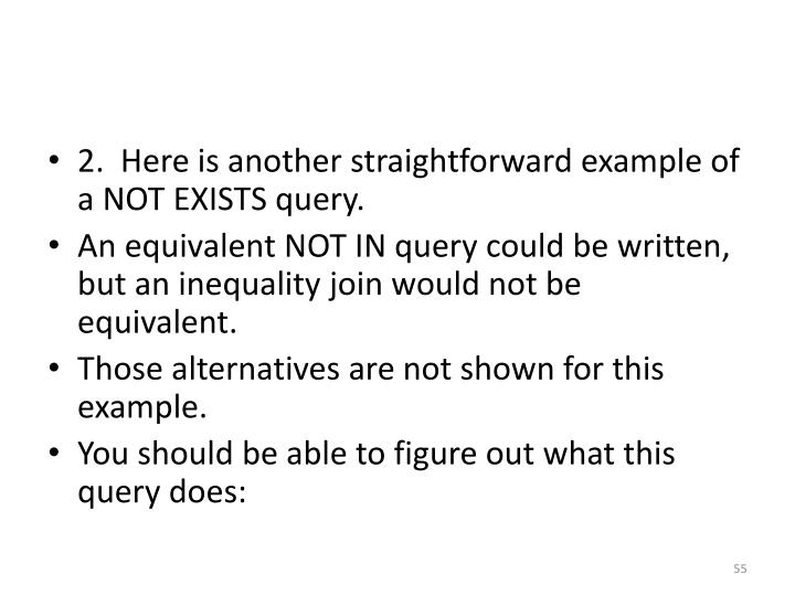 2.  Here is another straightforward example of a NOT EXISTS query.