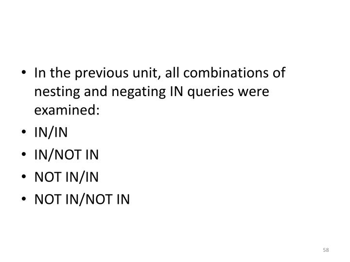 In the previous unit, all combinations of nesting and negating IN queries were examined: