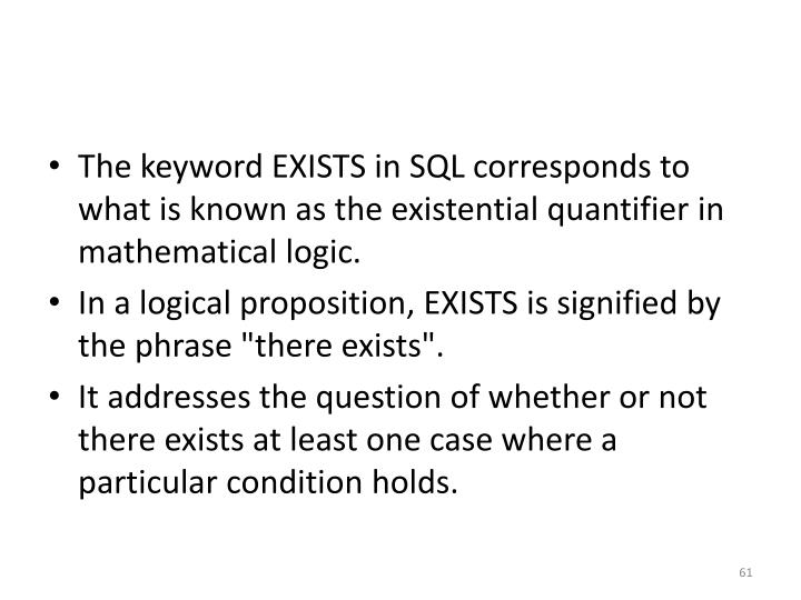 The keyword EXISTS in SQL corresponds to what is known as the existential quantifier in mathematical logic.