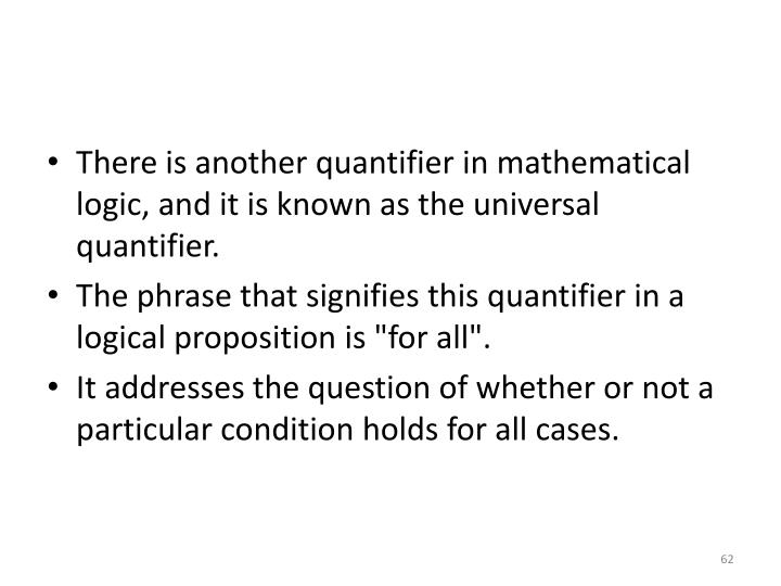 There is another quantifier in mathematical logic, and it is known as the universal quantifier.