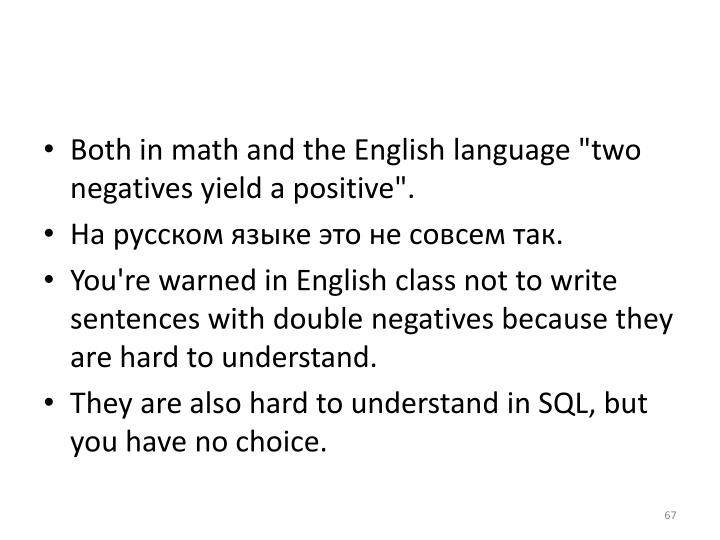 """Both in math and the English language """"two negatives yield a positive""""."""