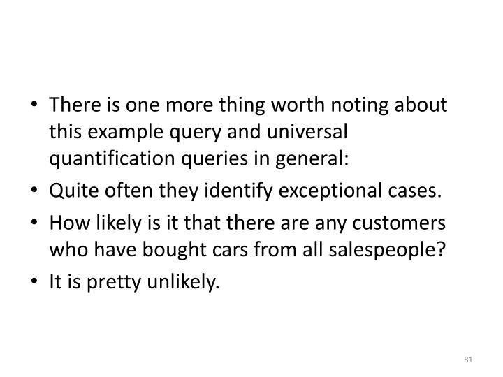 There is one more thing worth noting about this example query and universal quantification queries in general: