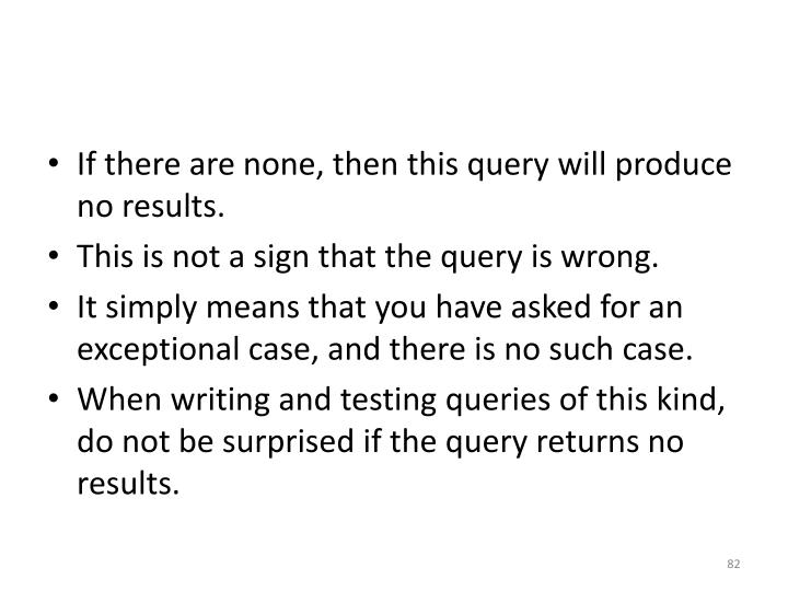 If there are none, then this query will produce no results.