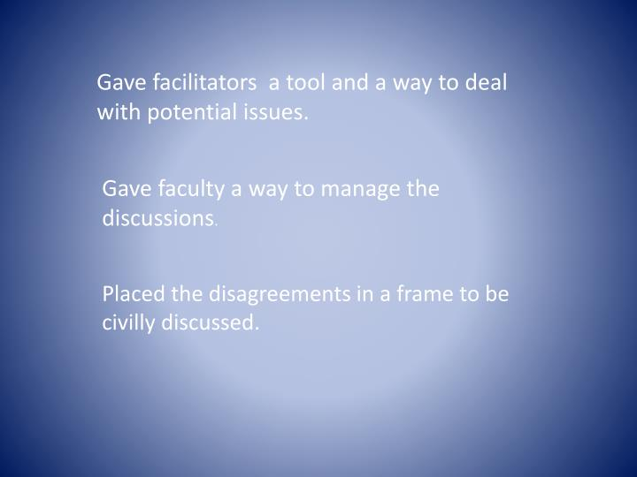 Gave facilitators  a tool and a way to deal with potential issues.