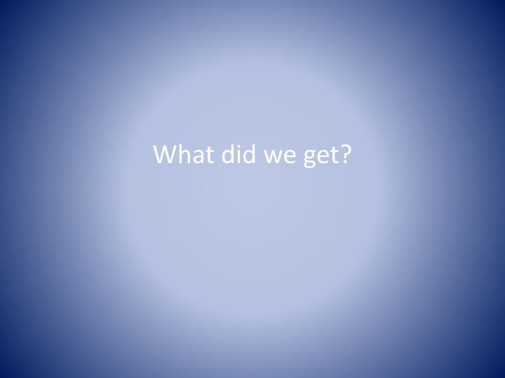 What did we get?