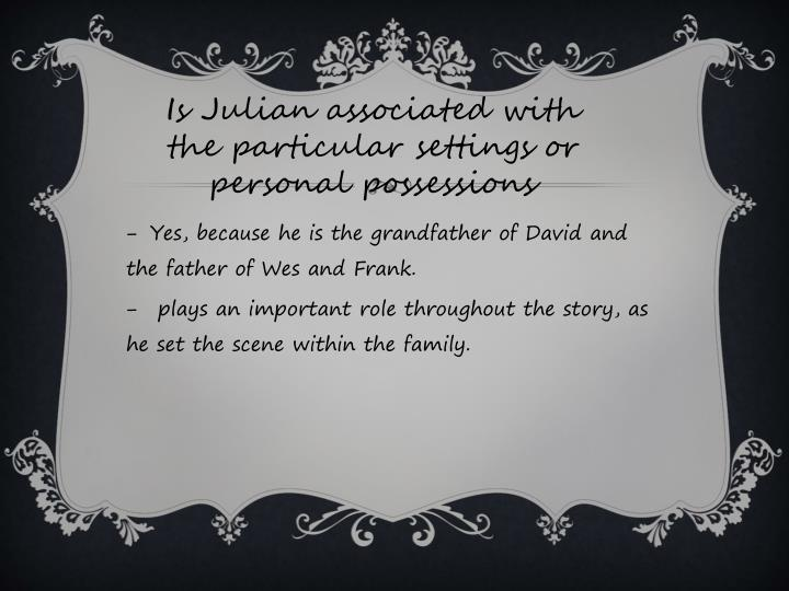 Is Julian associated with the particular settings or personal possessions