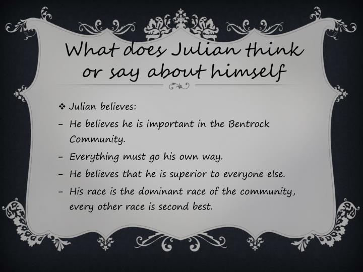 What does Julian think or say about himself