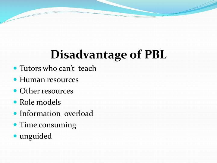 Disadvantage of PBL