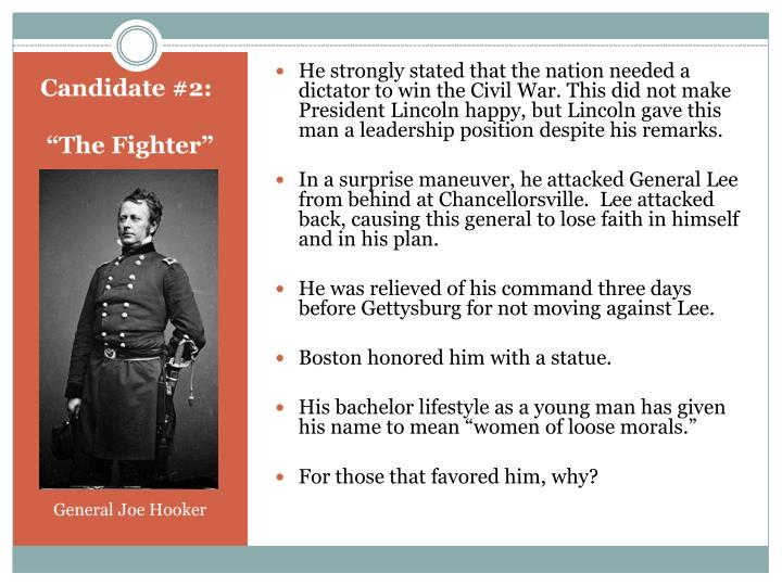 He strongly stated that the nation needed a dictator to win the Civil War. This did not make President Lincoln happy, but Lincoln gave this man a leadership position despite his remarks.