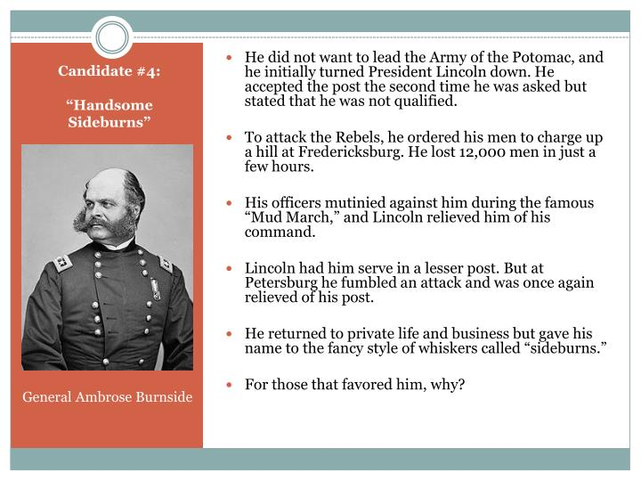 He did not want to lead the Army of the Potomac, and he initially turned President Lincoln down. He accepted the post the second time he was asked but stated that he was not qualified.