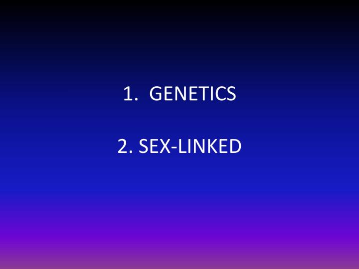 1 genetics 2 sex linked