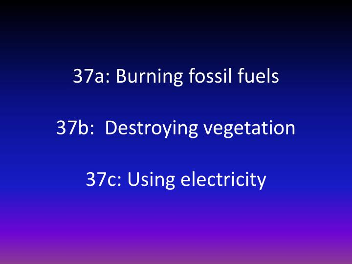 37a: Burning fossil fuels
