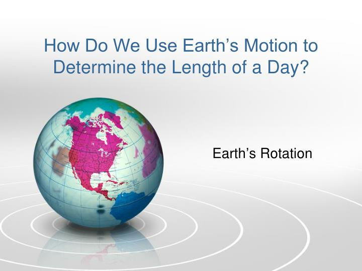 How do we use earth s motion to determine the length of a day
