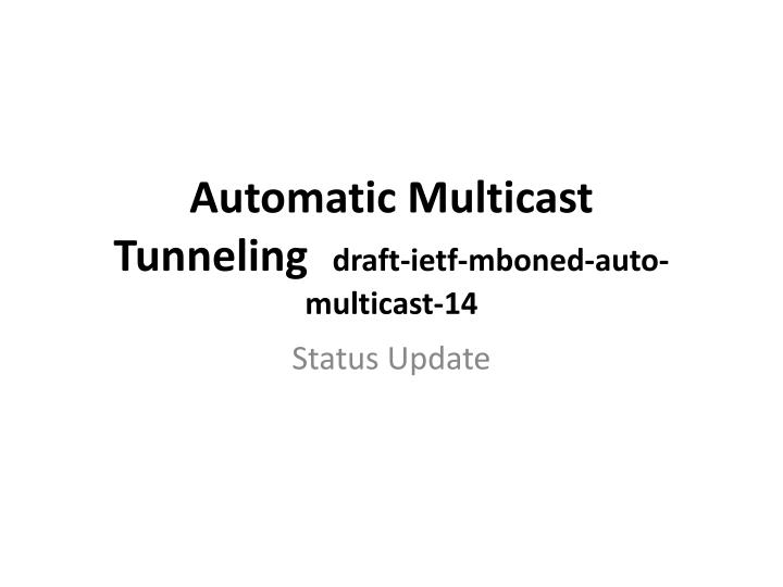 automatic multicast tunneling draft ietf mboned auto multicast 14 n.