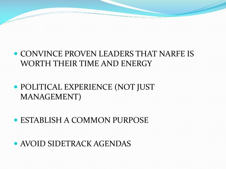 CONVINCE PROVEN LEADERS THAT NARFE IS WORTH THEIR TIME AND ENERGY