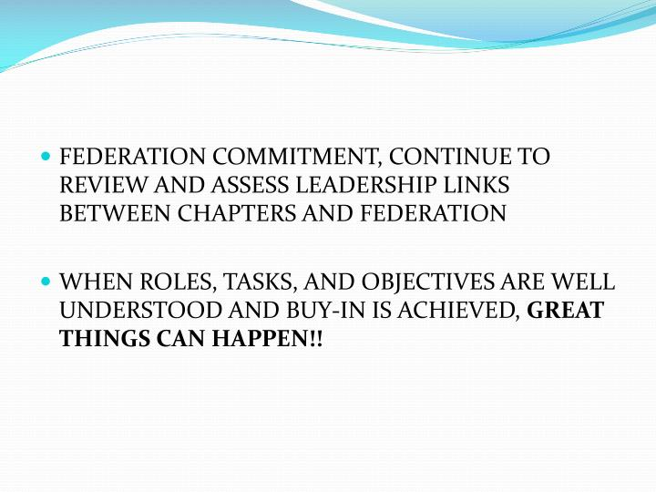 FEDERATION COMMITMENT, CONTINUE TO REVIEW AND ASSESS LEADERSHIP LINKS BETWEEN CHAPTERS AND FEDERATION