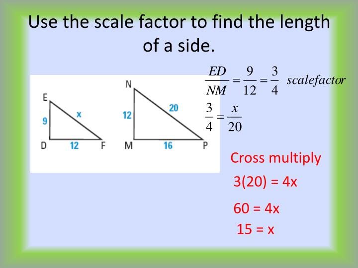 Use the scale factor to find the length of a side.