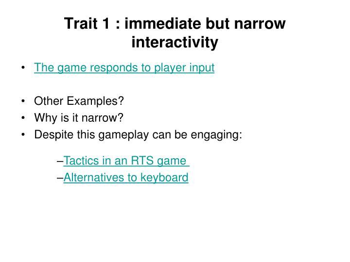 Trait 1 : immediate but narrow interactivity