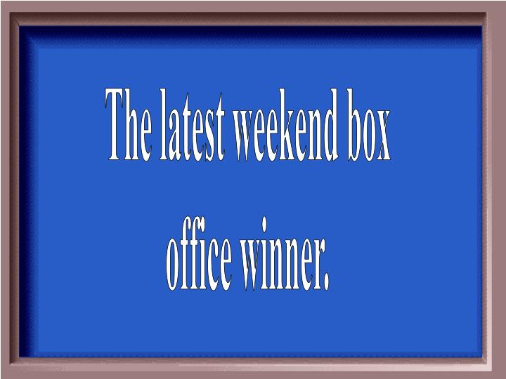 The latest weekend box