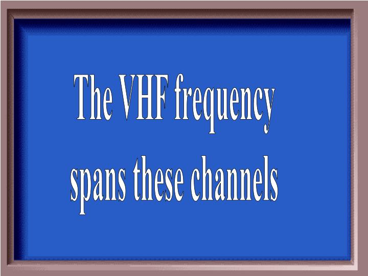 The VHF frequency