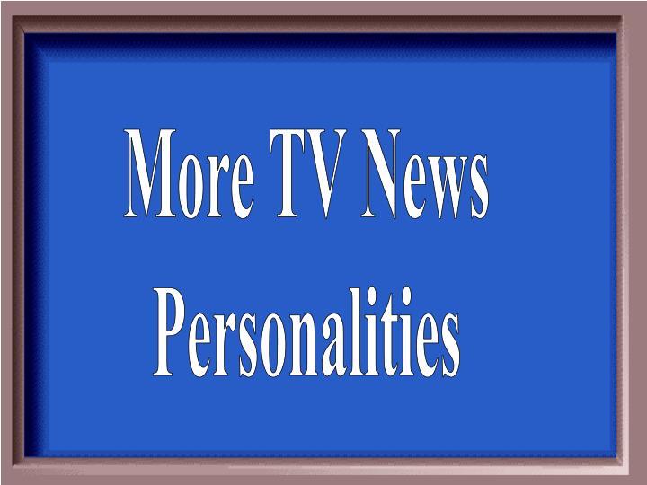 More TV News
