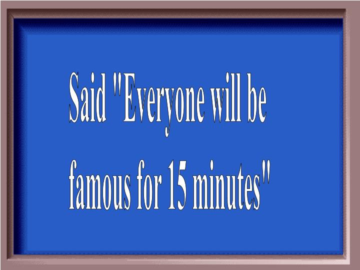 "Said ""Everyone will be"