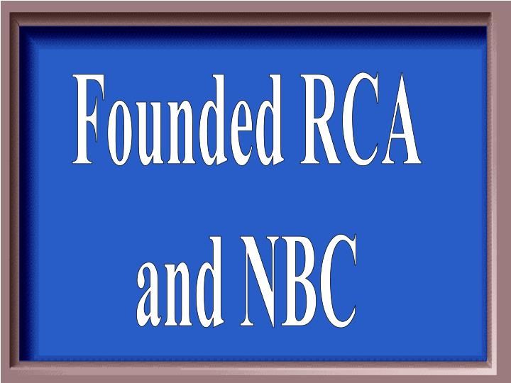 Founded RCA