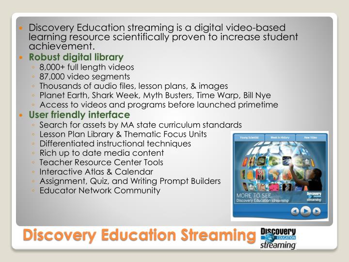 Discovery Education streaming is a digital video-based learning resource scientifically proven to increase student achievement.