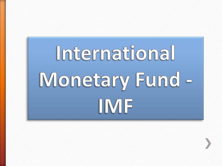 International Monetary Fund -IMF