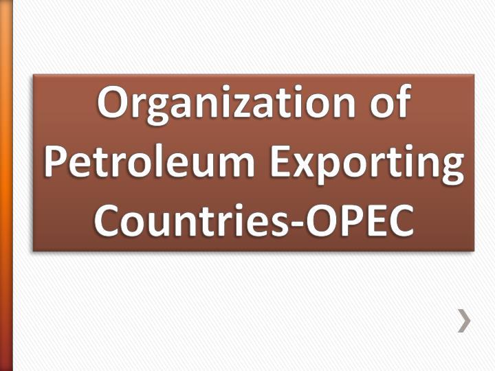Organization of Petroleum Exporting Countries-OPEC