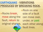 earthquake vibrations produced by breaking rock